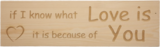 MemoryGift: Massief houten Tekst Bord: Massief houten Tekst Bord: If I know what love is it is because of you (Hartje)_
