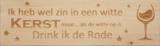 CutterTeam: Massief houten Tekst Bord: Ik heb wel zin in een witte Kerst maar... als de witte op is Drink ik de Rode (Wijnglas)_