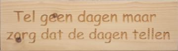 CutterTeam: Massief houten Tekst Bord: Tel geen dagen maar zorg dat de dagen tellen