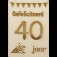 CutterTeam: Houten Kaart A6: Gefeliciteerd 40 Jaar (Slingers Feest Toeter)