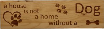 MemoryGift: Massief houten Tekst Bord: A house is not a home without a dog (Pootjes Hartje Bot)