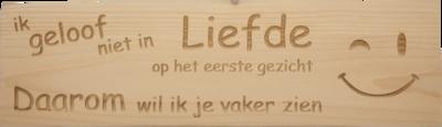 MemoryGift: Massief houten Tekst Bord: Ik geloof niet in liefde op het eerste gezicht daarom wil ik je vaker zien (Smiley)
