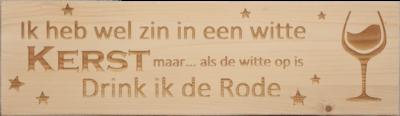 CutterTeam: Massief houten Tekst Bord: Ik heb wel zin in een witte Kerst maar... als de witte op is Drink ik de Rode (Wijnglas)