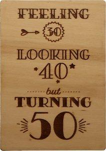 MemoryGift: Houten Kaart A6: Feeling 30 Looking 40 but Turning 50